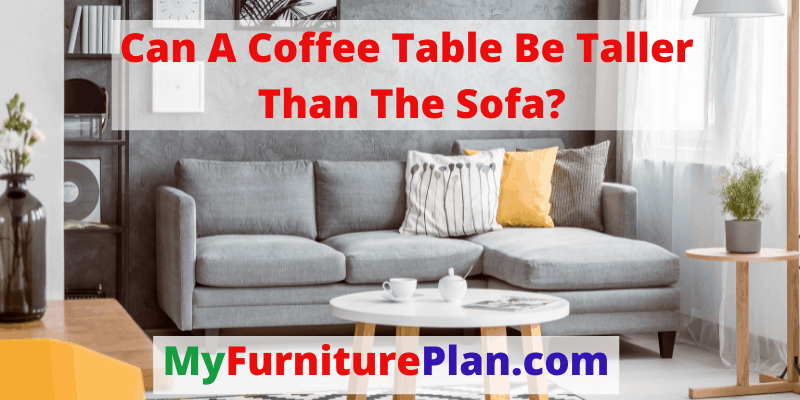 can a coffee table be taller than the sofa