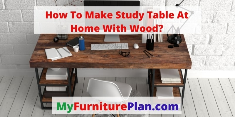 How To Make Study Table At Home With Wood?
